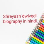 Shreyash dwivedi biography in hindi